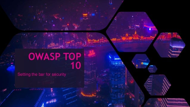 OWASP TOP 10 Setting the bar for security
