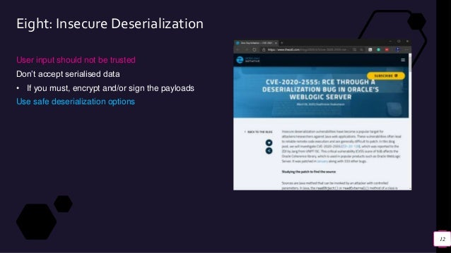 Eight: Insecure Deserialization User input should not be trusted Don't accept serialised data • If you must, encrypt and/o...