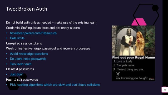 Two: Broken Auth Do not build auth unless needed – make use of the existing team Credential Stuffing, brute force and dict...