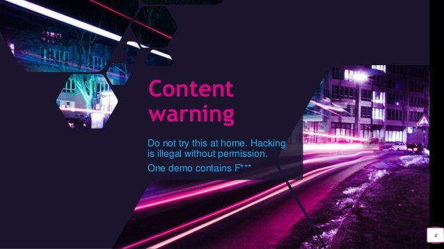Content warning Do not try this at home. Hacking is illegal without permission. One demo contains F*** 4