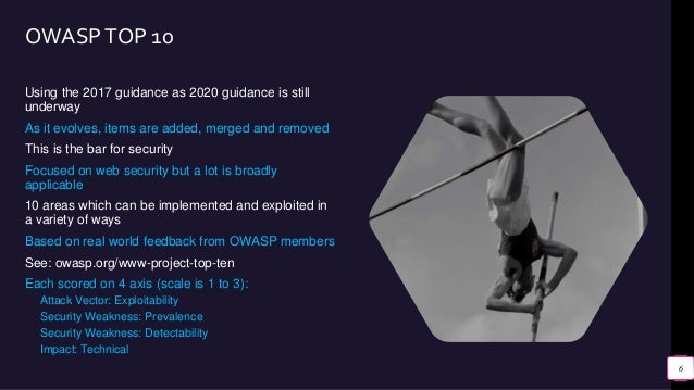 OWASPTOP 10 Using the 2017 guidance as 2020 guidance is still underway As it evolves, items are added, merged and removed ...