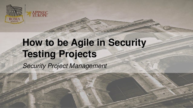 Security Project Management How to be Agile in Security Testing Projects