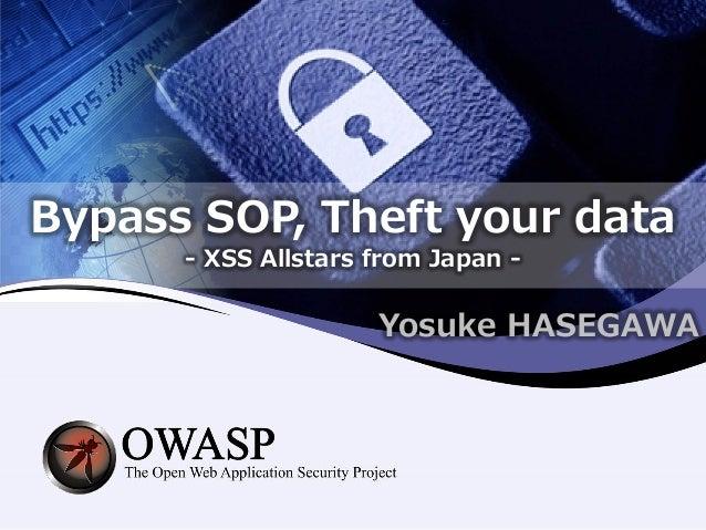 Bypass SOP, Theft your data - XSS Allstars from Japan - Yosuke HASEGAWA