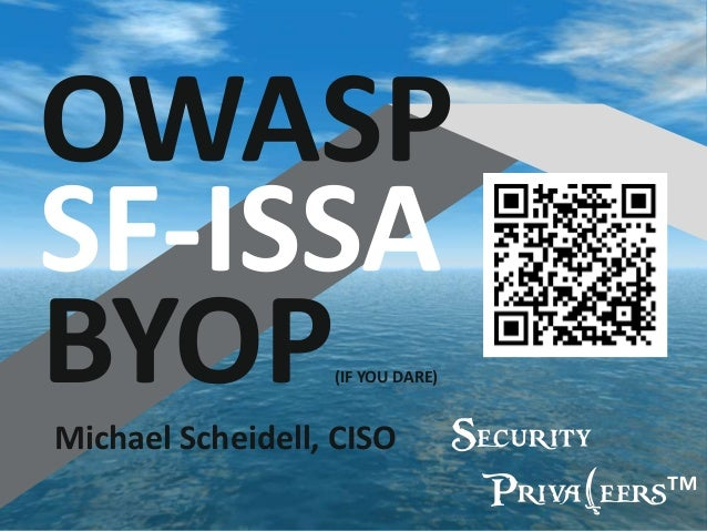 Michael Scheidell, CISO OWASP SF-ISSA BYOP(IF YOU DARE) Security Priva(eers™