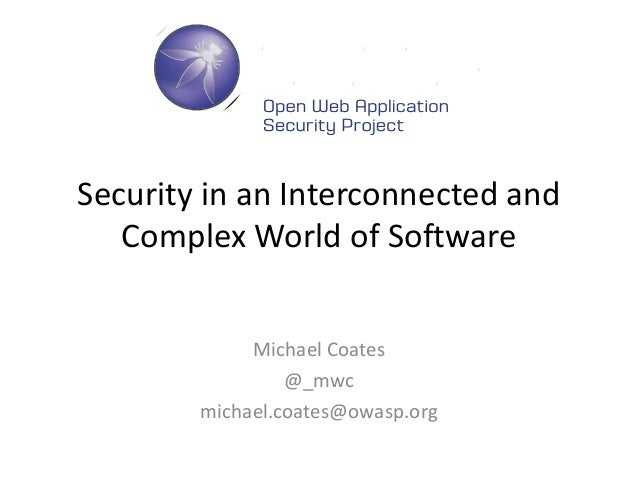 Security in an Interconnected and Complex World of Software Michael Coates @_mwc michael.coates@owasp.org