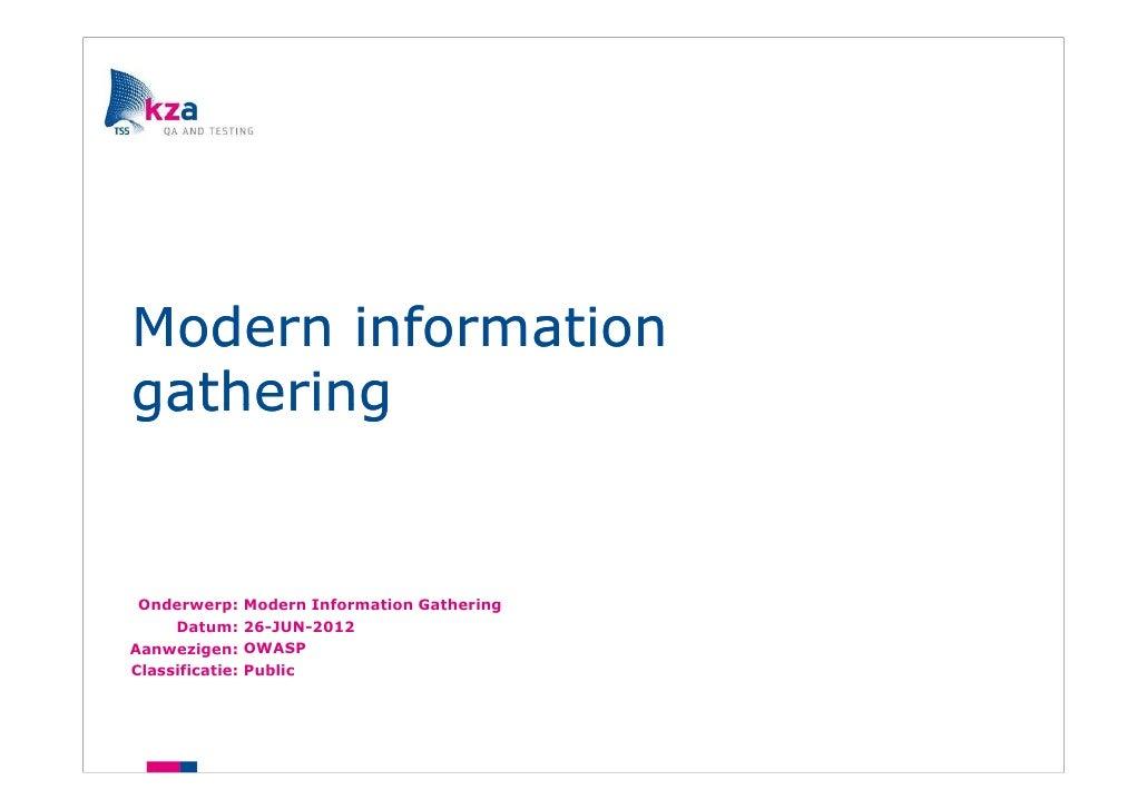 Modern informationgathering Onderwerp:      Modern Information Gathering     Datum:      26-JUN-2012Aanwezigen:      OWASP...