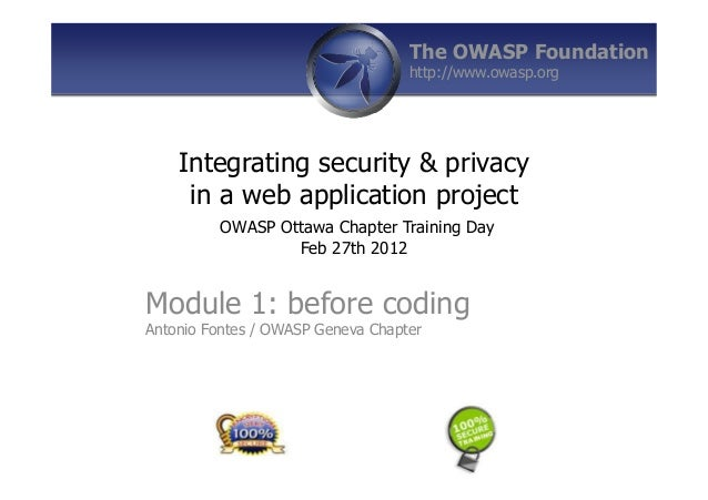 Integrating security & privacy in a web application project OWASP Ottawa Chapter Training Day Feb 27th 2012 Module 1: befo...
