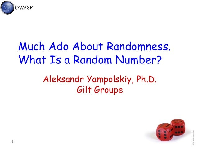1 Much Ado About Randomness. What Is a Random Number? Aleksandr Yampolskiy, Ph.D. Gilt Groupe