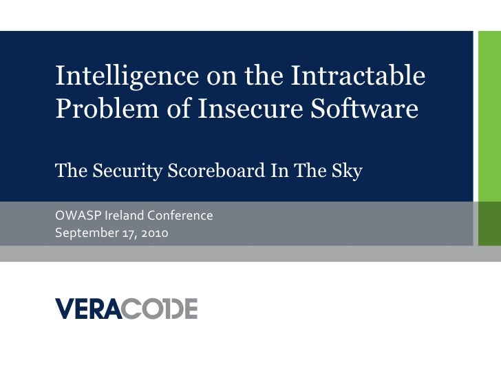 Intelligence on the IntractableProblem of Insecure SoftwareThe Security Scoreboard In The SkyOWASP Ireland ConferenceSepte...