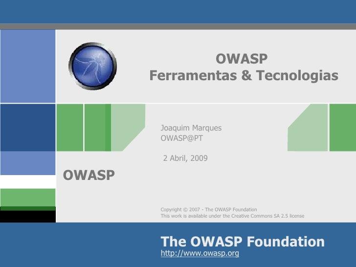 OWASP         Ferramentas & Tecnologias            Joaquim Marques          OWASP@PT            2 Abril, 2009  OWASP      ...