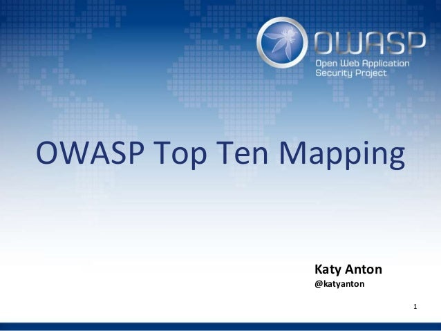 OWASP Top Ten Mapping Katy Anton @katyanton 1