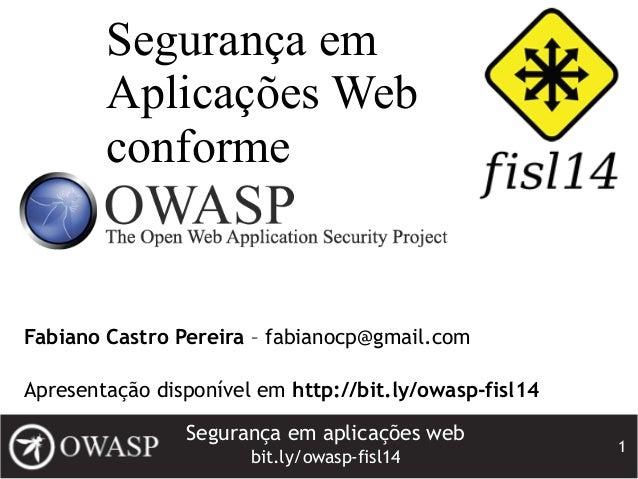 Segurança em aplicações web bit.ly/owasp-fisl14 1 Segurança em Aplicações Web conforme Fabiano Castro Pereira – fabianocp@...