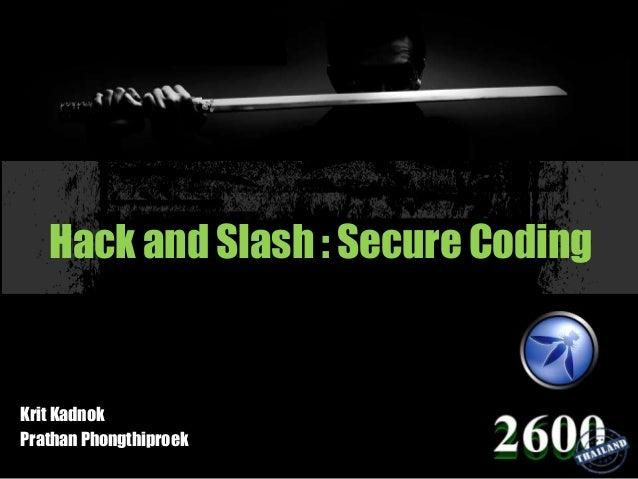 Hack and Slash : Secure CodingKrit KadnokPrathan Phongthiproek