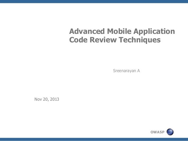 Advanced Mobile Application Code Review Techniques  Sreenarayan A  Nov 20, 2013  OWASP