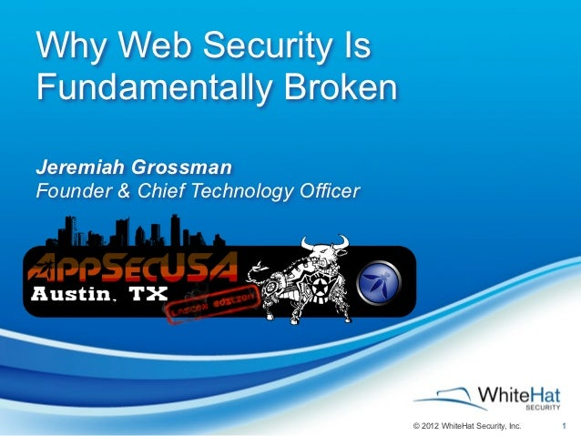Why Web Security IsFundamentally BrokenJeremiah GrossmanFounder & Chief Technology Officer                                ...