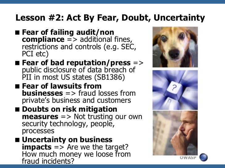 Lesson #2: Act By Fear, Doubt, Uncertainty Fear of failing audit/non  compliance => additional fines,  restrictions and c...