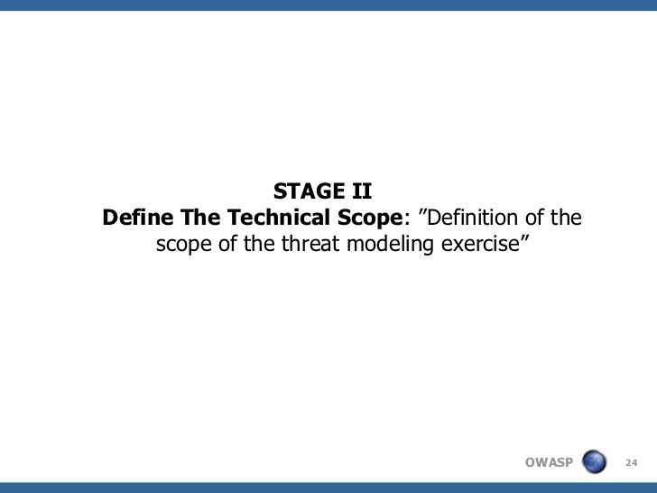 """STAGE IIDefine The Technical Scope: """"Definition of the     scope of the threat modeling exercise""""                         ..."""
