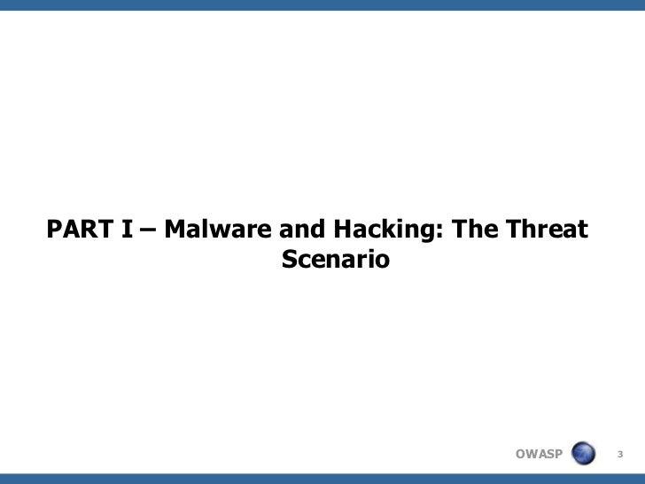 PART I – Malware and Hacking: The Threat                 Scenario                                  OWASP    3