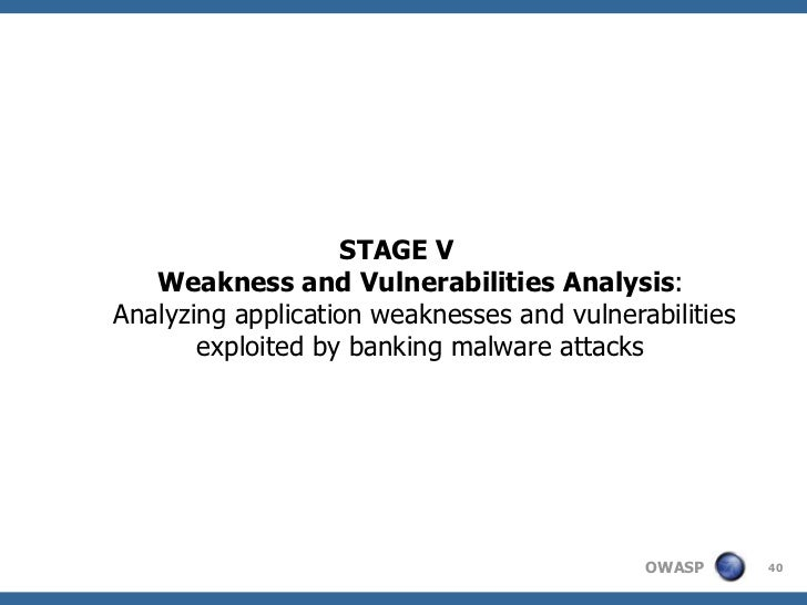 STAGE V   Weakness and Vulnerabilities Analysis:Analyzing application weaknesses and vulnerabilities       exploited by ba...