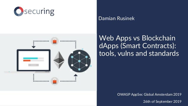 www.securing.pl Damian Rusinek Web Apps vs Blockchain dApps (Smart Contracts): tools, vulns and standards OWASP AppSec Glo...