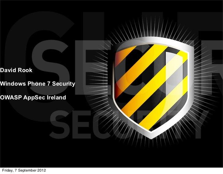 David RookWindows Phone 7 SecurityOWASP AppSec IrelandFriday, 7 September 2012