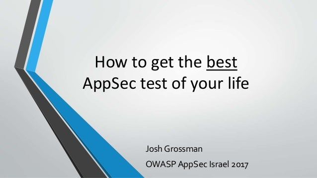 Josh Grossman OWASP AppSec Israel 2017 How to get the best AppSec test of your life