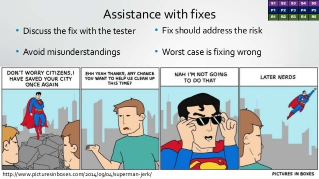 Assistance with fixes http://www.picturesinboxes.com/2014/09/04/superman-jerk/ • Discuss the fix with the tester • Avoid m...