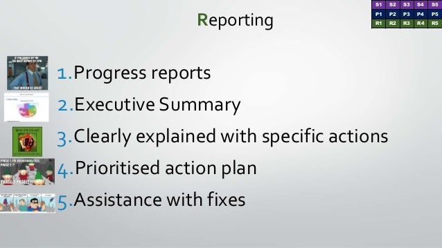 Reporting 1.Progress reports 2.Executive Summary 3.Clearly explained with specific actions 4.Prioritised action plan 5.Ass...