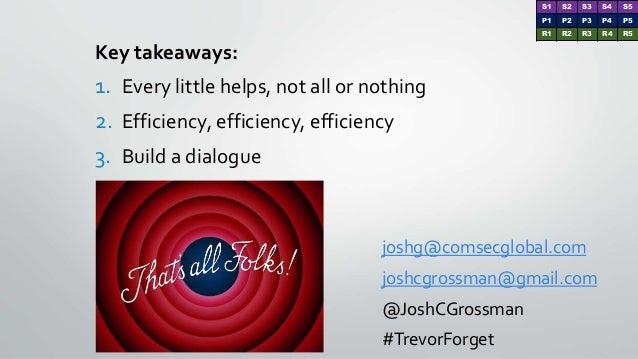 Key takeaways: 1. Every little helps, not all or nothing 2. Efficiency, efficiency, efficiency 3. Build a dialogue joshg@c...