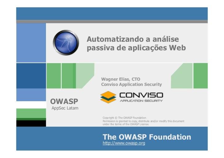 Automatizando a análise               passiva de aplicações Web                  Wagner Elias, CTO                  Convis...