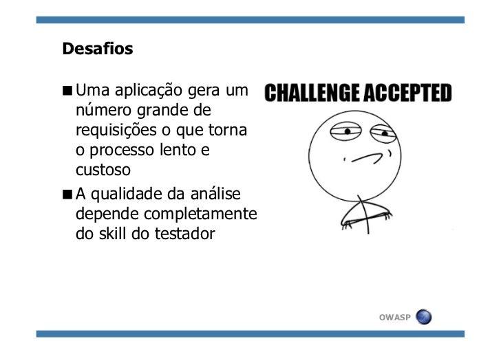 DesafiosUma aplicação gera um número grande de requisições o que torna o processo lento e custosoA qualidade da anális...