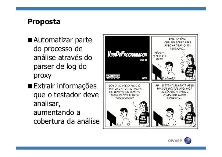 PropostaAutomatizar parte do processo de análise através do parser de log do proxyExtrair informações que o testador d...