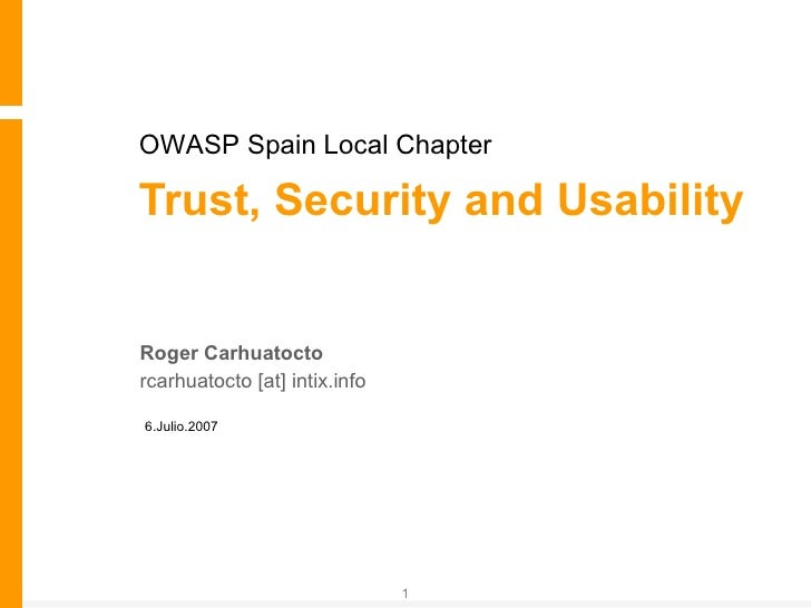 Trust, Security and Usability Roger Carhuatocto rcarhuatocto [at] intix.info 6.Julio.2007 OWASP Spain Local Chapter