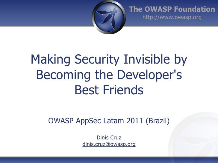 The OWASP Foundation                                  http://www.owasp.orgMaking Security Invisible by Becoming the Develo...