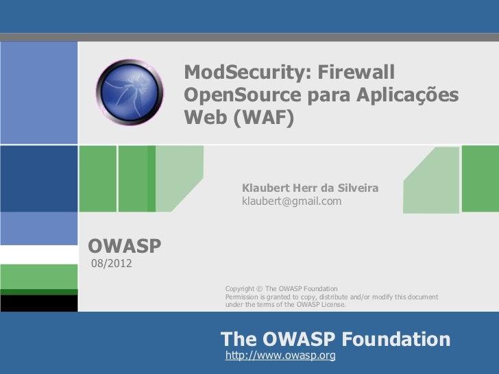 ModSecurity: Firewall          OpenSource para Aplicações          Web (WAF)                  Klaubert Herr da Silveira   ...