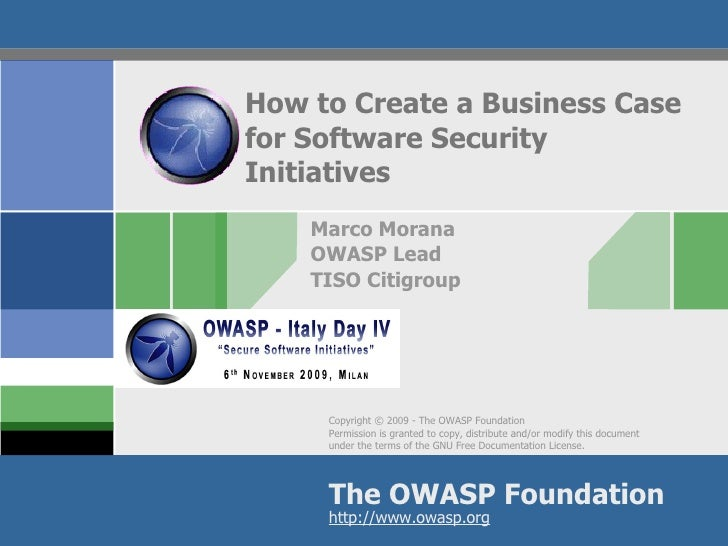 How to Create a Business Case for Software Security Initiatives Marco Morana OWASP Lead TISO Citigroup