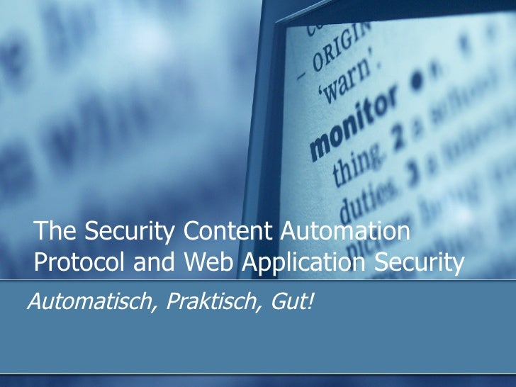 The Security Content Automation Protocol and Web Application Security Automatisch, Praktisch, Gut!