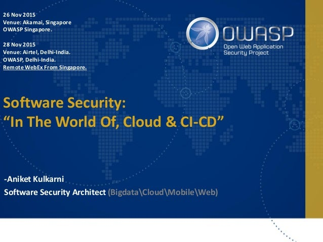 26 Nov 2015 Venue: Akamai, Singapore OWASP Singapore. 28 Nov 2015 Venue: Airtel, Delhi-India. OWASP, Delhi-India. Remote W...