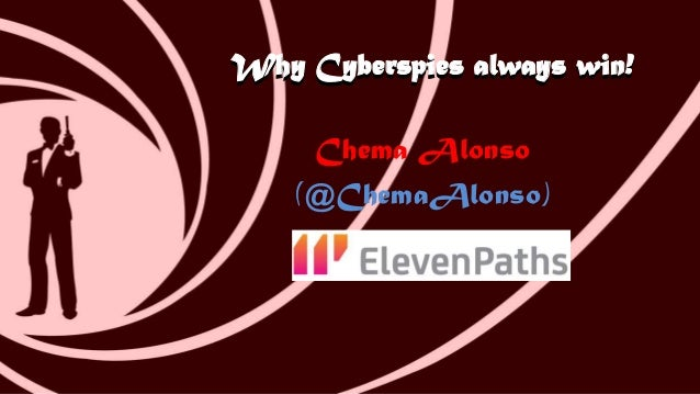 Why Cyberspies always win!Why Cyberspies always win! Chema Alonso (@ChemaAlonso)