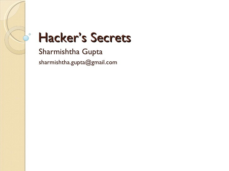 Hacker's Secrets Sharmishtha Gupta [email_address]