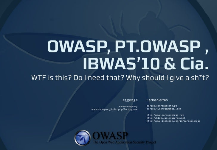 OWASP, PT.OWASP ,        IBWAS'10 & Cia. WTF is this? Do I need that? Why should I give a sh*t?                           ...