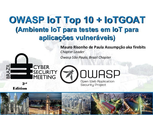 OWASP IoT Top 10 + IoTGOATOWASP IoT Top 10 + IoTGOAT (Ambiente IoT para testes em IoT para(Ambiente IoT para testes em IoT...