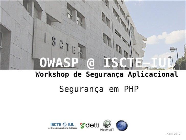 1         OWASP @ ISCTE-IUL     Workshop de Segurança Aplicacional           Segurança em PHP                Joaquim Marqu...
