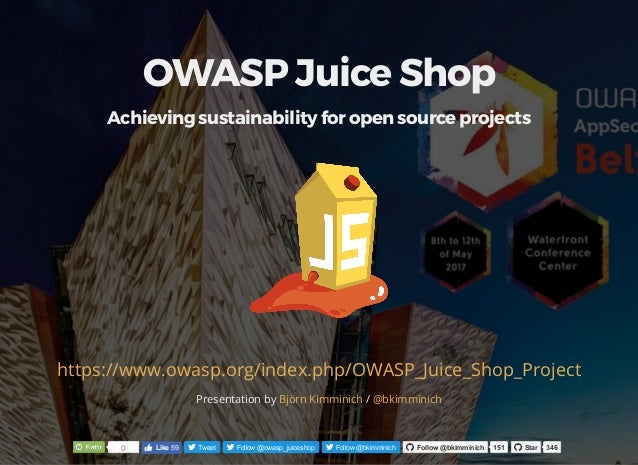 OWASP Juice Shop Achieving sustainability for open source projects https://www.owasp.org/index.php/OWASP_Juice_Shop_Projec...