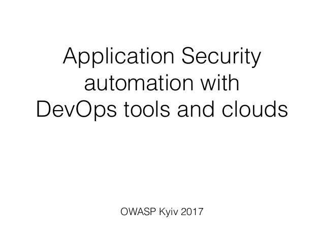 Application Security automation with DevOps tools and clouds OWASP Kyiv 2017