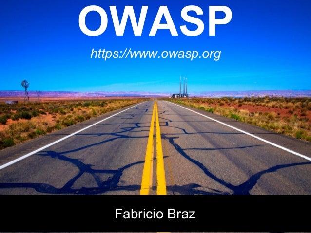 OWASPhttps://www.owasp.orgFabricio Braz
