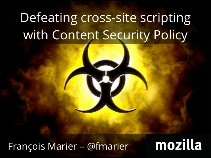 Defeating cross-site scripting  with Content Security PolicyFrançois Marier – @fmarier