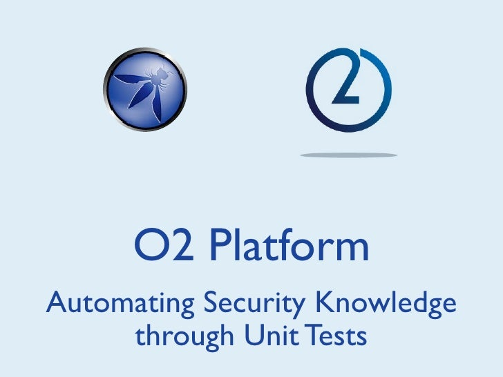 O2 PlatformAutomating Security Knowledge     through Unit Tests