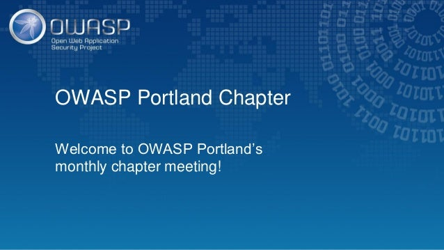 OWASP Portland Chapter Welcome to OWASP Portland's monthly chapter meeting!