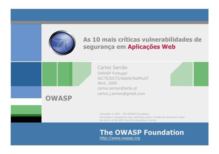 As 10 mais críticas vulnerabilidades de         segurança em Aplicações Web               Carlos Serrão             OWASP ...